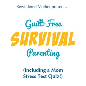 Guilt-Free, Survival Parenting | diary of a bewildered mother