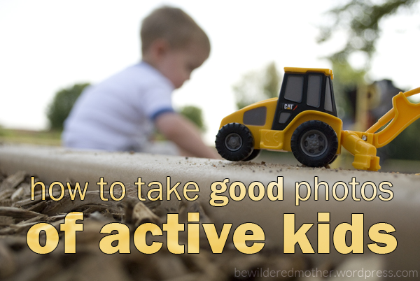 How to take good photos of active kids—photography tips for moms | Bewildered Mother