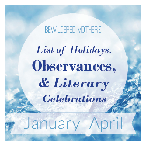Annual List of Holidays, Observances, and Literary Celebrations | Bewildered Mother