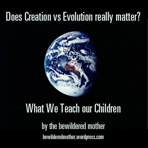 Does Creation vs Evolution really matter? How and why we teach both to our children. | diary of a bewildered mother
